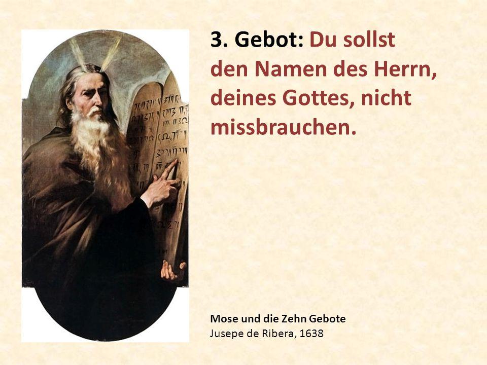 Mose und die Zehn Gebote Jusepe de Ribera, 1638 3. Gebot: Du sollst den Namen des Herrn, deines Gottes, nicht missbrauchen.