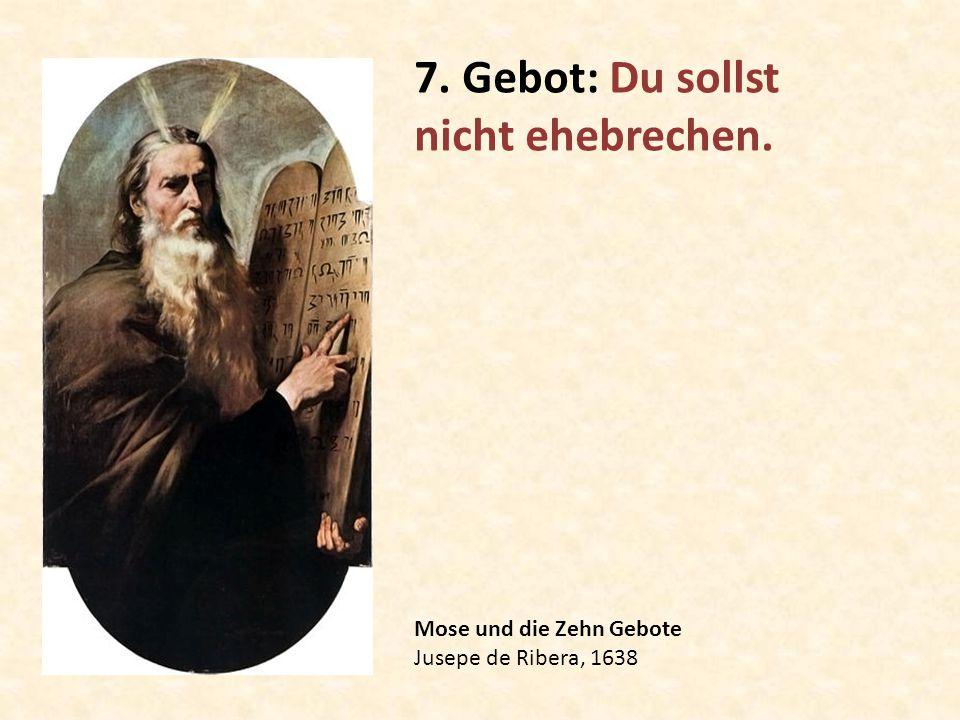 Mose und die Zehn Gebote Jusepe de Ribera, 1638 7. Gebot: Du sollst nicht ehebrechen.