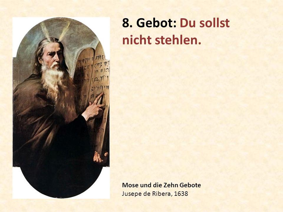 Mose und die Zehn Gebote Jusepe de Ribera, 1638 8. Gebot: Du sollst nicht stehlen.