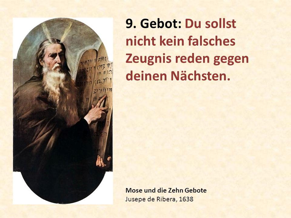 Mose und die Zehn Gebote Jusepe de Ribera, 1638 9. Gebot: Du sollst nicht kein falsches Zeugnis reden gegen deinen Nächsten.