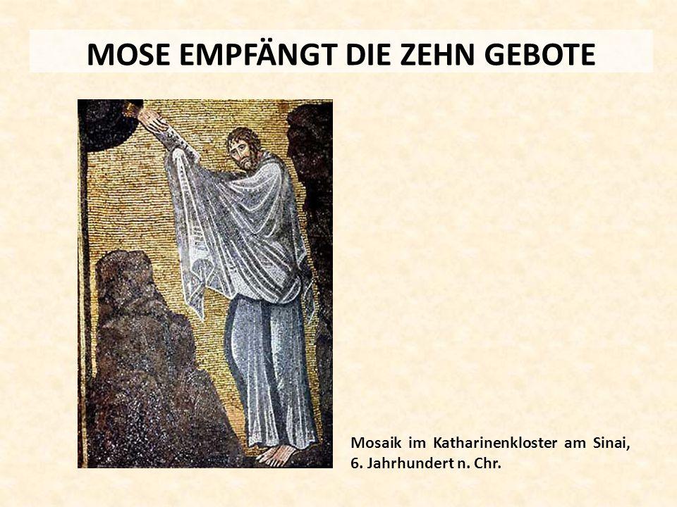 MOSE EMPFÄNGT DIE ZEHN GEBOTE Mosaik im Katharinenkloster am Sinai, 6. Jahrhundert n. Chr.