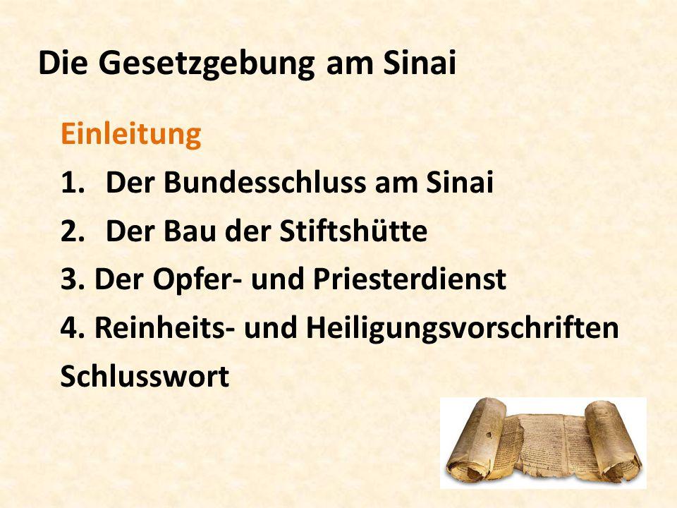 Die Gesetzgebung am Sinai Einleitung 1.Der Bundesschluss am Sinai 2.Der Bau der Stiftshütte 3. Der Opfer- und Priesterdienst 4. Reinheits- und Heiligu