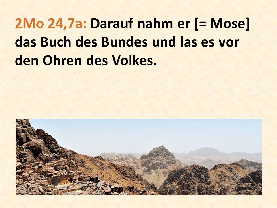 2Mo 24,7a: Darauf nahm er [= Mose] das Buch des Bundes und las es vor den Ohren des Volkes.