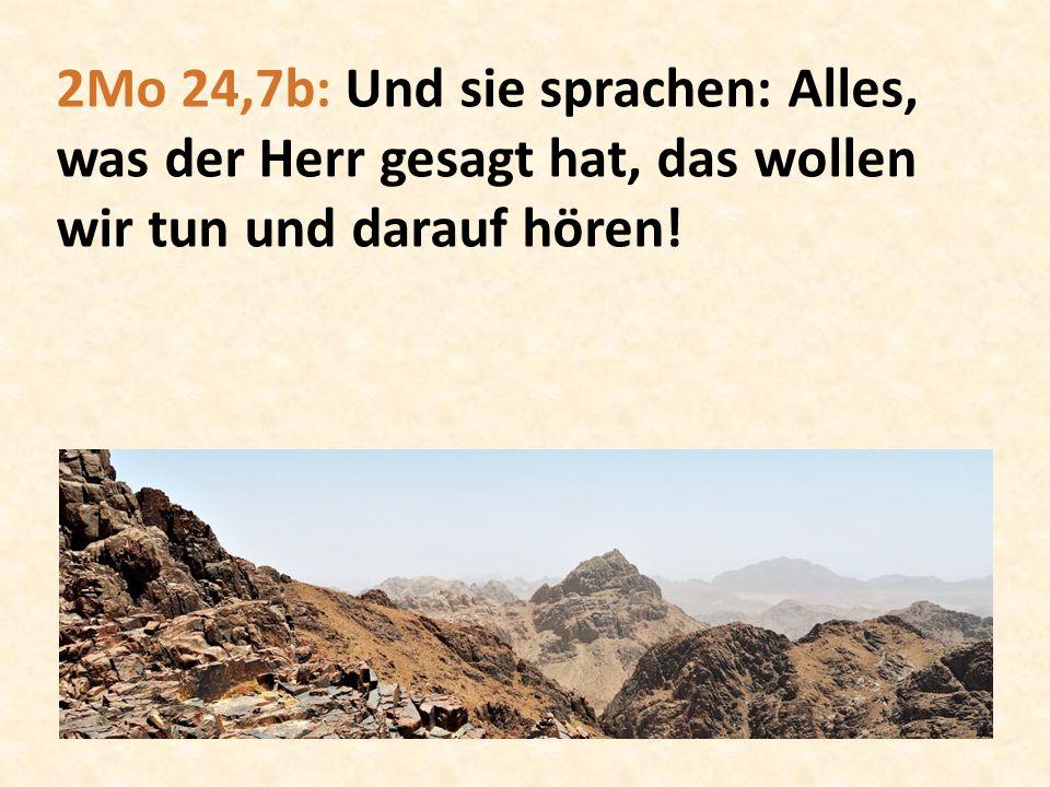 2Mo 24,7b: Und sie sprachen: Alles, was der Herr gesagt hat, das wollen wir tun und darauf hören!