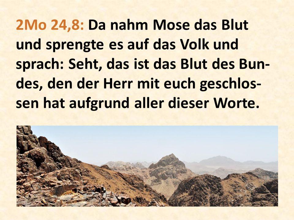 2Mo 24,8: Da nahm Mose das Blut und sprengte es auf das Volk und sprach: Seht, das ist das Blut des Bun- des, den der Herr mit euch geschlos- sen hat