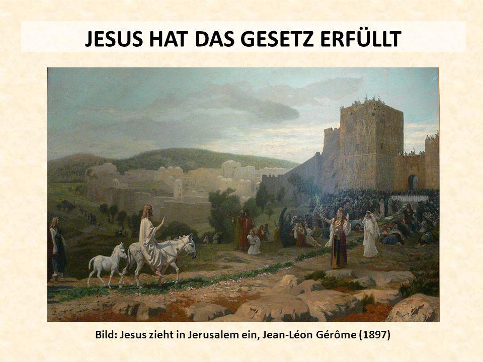 JESUS HAT DAS GESETZ ERFÜLLT Bild: Jesus zieht in Jerusalem ein, Jean-Léon Gérôme (1897)