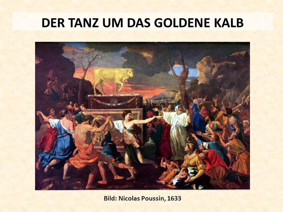 DER TANZ UM DAS GOLDENE KALB Bild: Nicolas Poussin, 1633