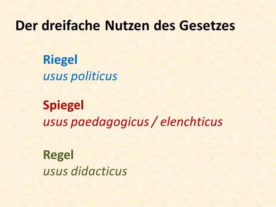 Der dreifache Nutzen des Gesetzes Riegel usus politicus Spiegel usus paedagogicus / elenchticus Regel usus didacticus