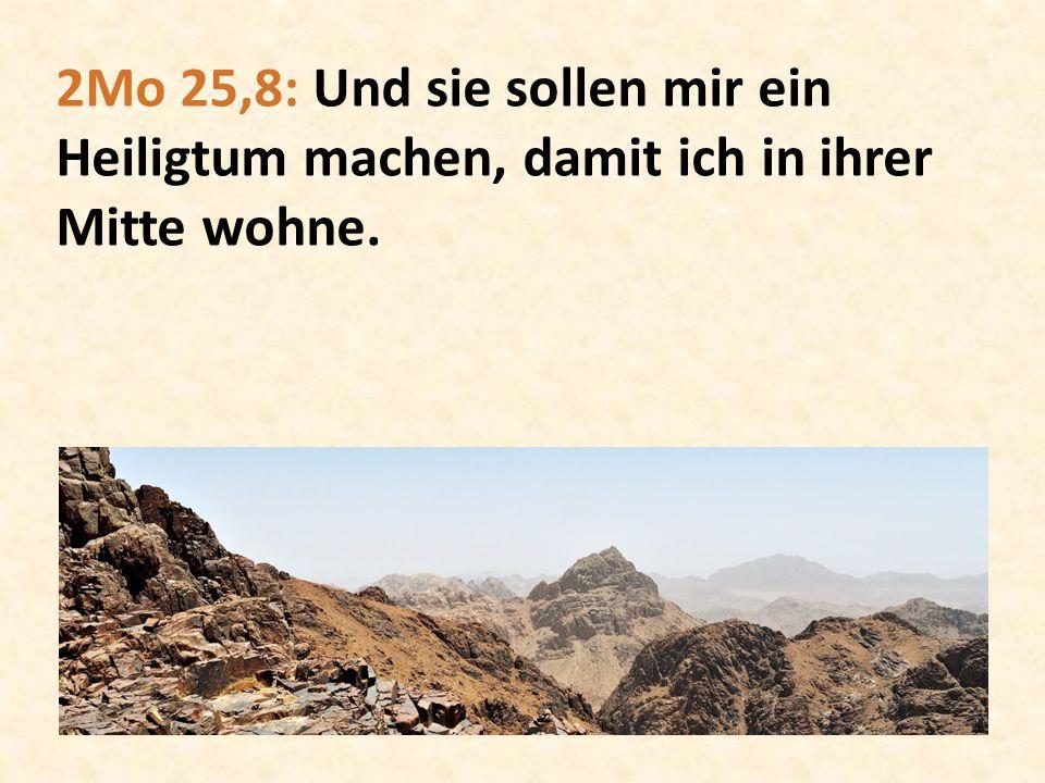 2Mo 25,8: Und sie sollen mir ein Heiligtum machen, damit ich in ihrer Mitte wohne.