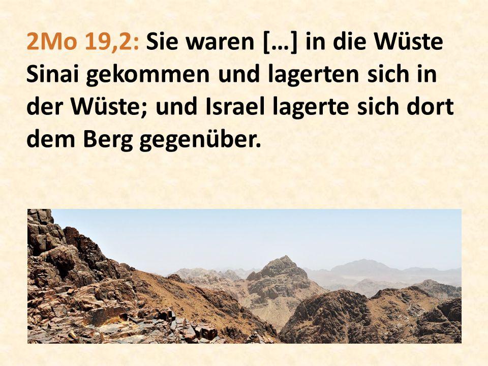 2Mo 19,2: Sie waren […] in die Wüste Sinai gekommen und lagerten sich in der Wüste; und Israel lagerte sich dort dem Berg gegenüber.