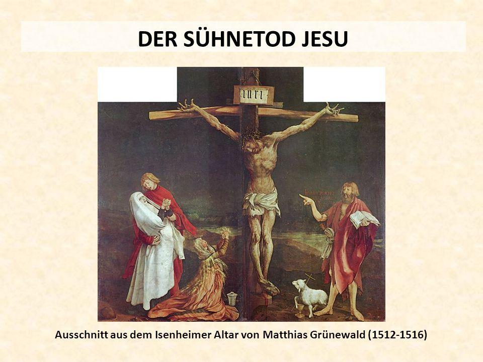 DER SÜHNETOD JESU Ausschnitt aus dem Isenheimer Altar von Matthias Grünewald (1512-1516)