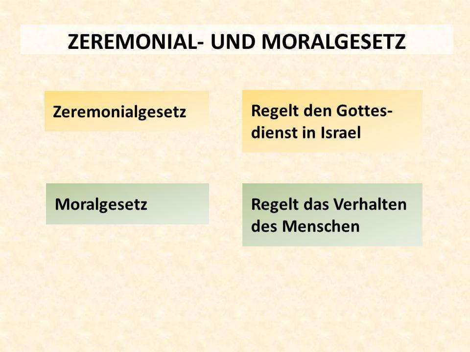 ZEREMONIAL- UND MORALGESETZ Moralgesetz Zeremonialgesetz Regelt den Gottes- dienst in Israel Regelt das Verhalten des Menschen