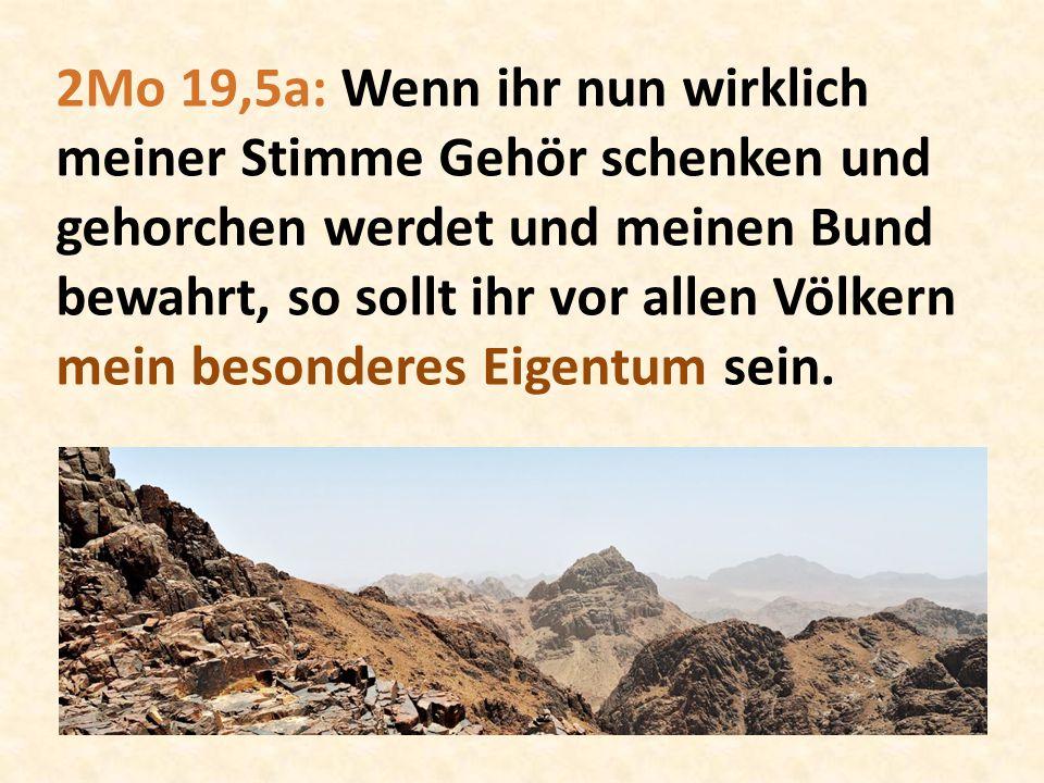 2Mo 19,5a: Wenn ihr nun wirklich meiner Stimme Gehör schenken und gehorchen werdet und meinen Bund bewahrt, so sollt ihr vor allen Völkern mein besond