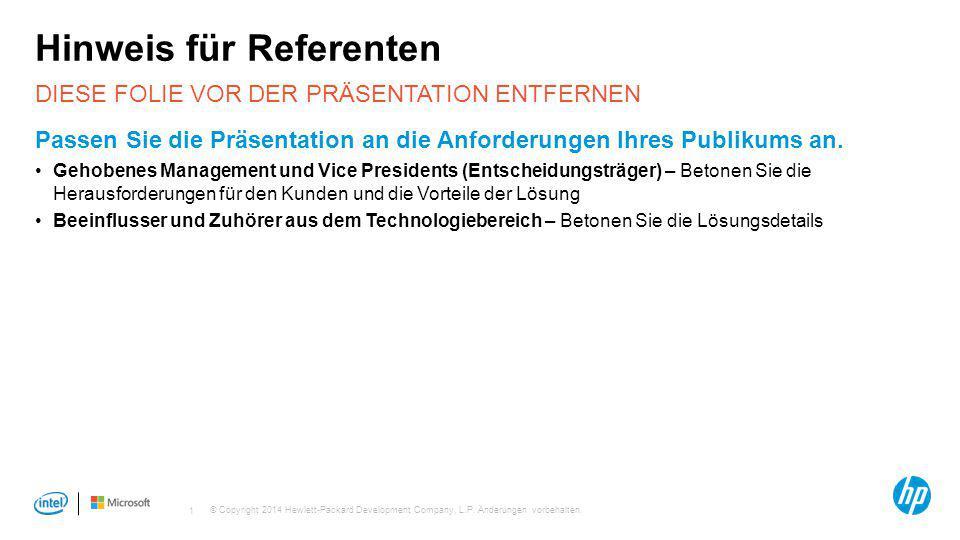 © Copyright 2014 Hewlett-Packard Development Company, L.P. Änderungen vorbehalten. 1 DIESE FOLIE VOR DER PRÄSENTATION ENTFERNEN Hinweis für Referenten