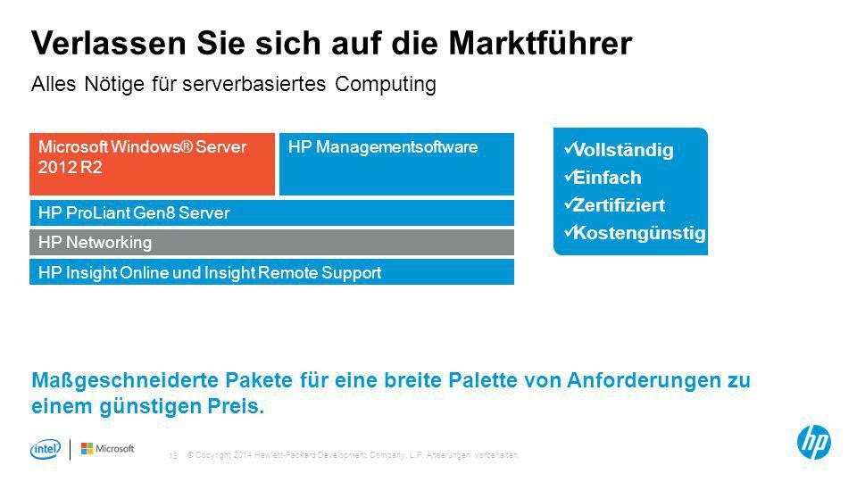 © Copyright 2014 Hewlett-Packard Development Company, L.P. Änderungen vorbehalten. 13 Verlassen Sie sich auf die Marktführer Maßgeschneiderte Pakete f