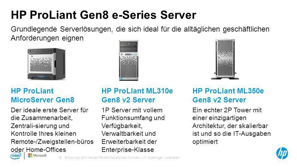 © Copyright 2014 Hewlett-Packard Development Company, L.P. Änderungen vorbehalten. 15 HP ProLiant Gen8 e-Series Server HP ProLiant MicroServer Gen8 De