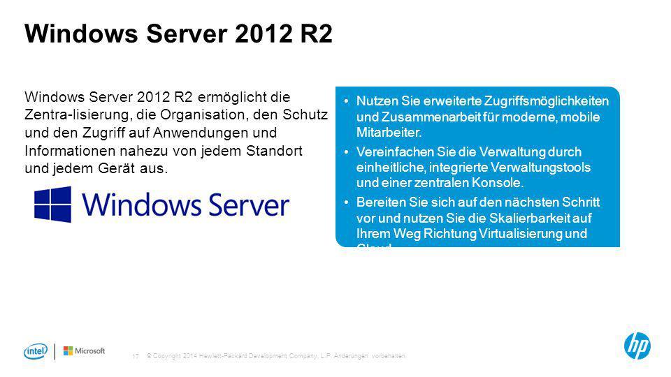 © Copyright 2014 Hewlett-Packard Development Company, L.P. Änderungen vorbehalten. 17 Windows Server 2012 R2 Windows Server 2012 R2 ermöglicht die Zen