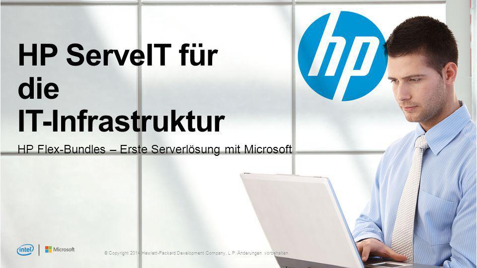 © Copyright 2014 Hewlett-Packard Development Company, L.P. Änderungen vorbehalten. HP ServeIT für die IT-Infrastruktur HP Flex-Bundles – Erste Serverl