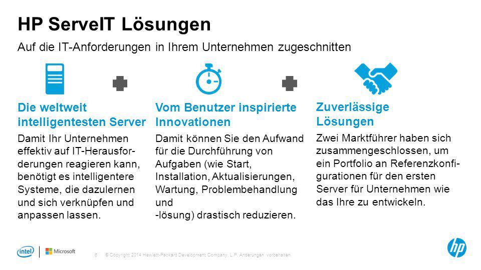 © Copyright 2014 Hewlett-Packard Development Company, L.P. Änderungen vorbehalten. 6 HP ServeIT Lösungen Auf die IT-Anforderungen in Ihrem Unternehmen