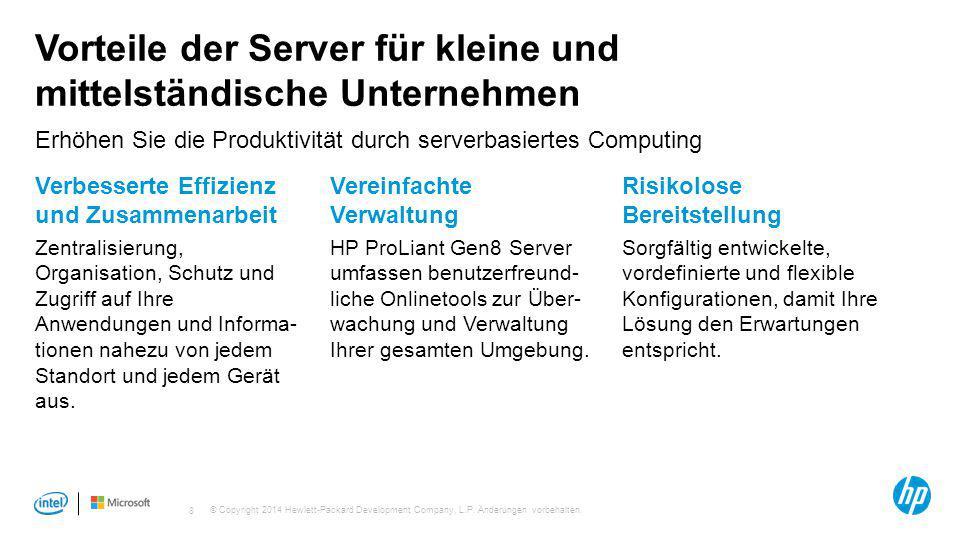 © Copyright 2014 Hewlett-Packard Development Company, L.P. Änderungen vorbehalten. 8 Vorteile der Server für kleine und mittelständische Unternehmen V