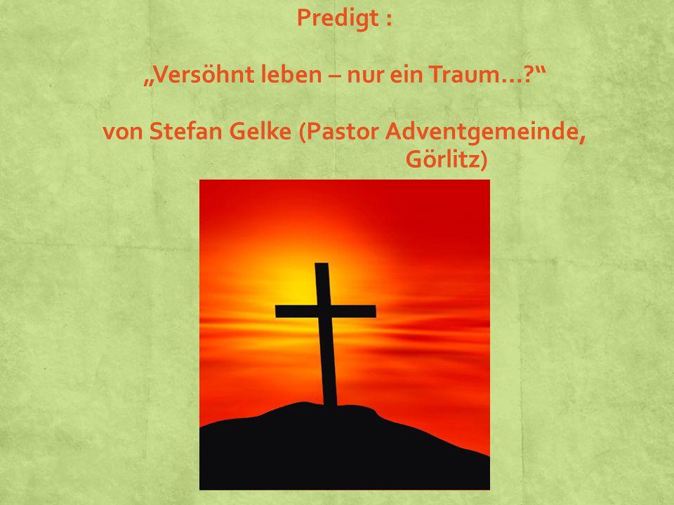 """Predigt : """"Versöhnt leben – nur ein Traum…? von Stefan Gelke (Pastor Adventgemeinde, Görlitz)"""
