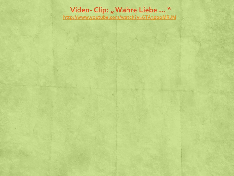 """Video- Clip: """" Wahre Liebe … http://www.youtube.com/watch?v=6TA3pooMRJM http://www.youtube.com/watch?v=6TA3pooMRJM"""