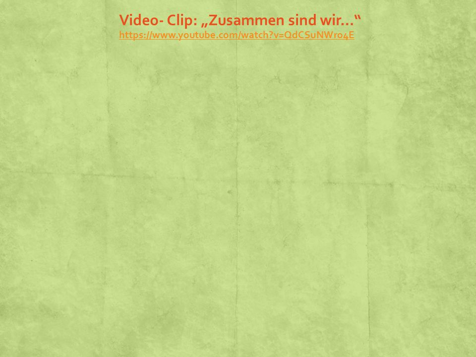 "Video- Clip: ""Zusammen sind wir… https://www.youtube.com/watch?v=QdCSuNWro4E https://www.youtube.com/watch?v=QdCSuNWro4E"