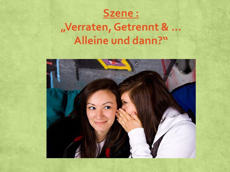 """Szene : """"Verraten, Getrennt & … Alleine und dann?"""