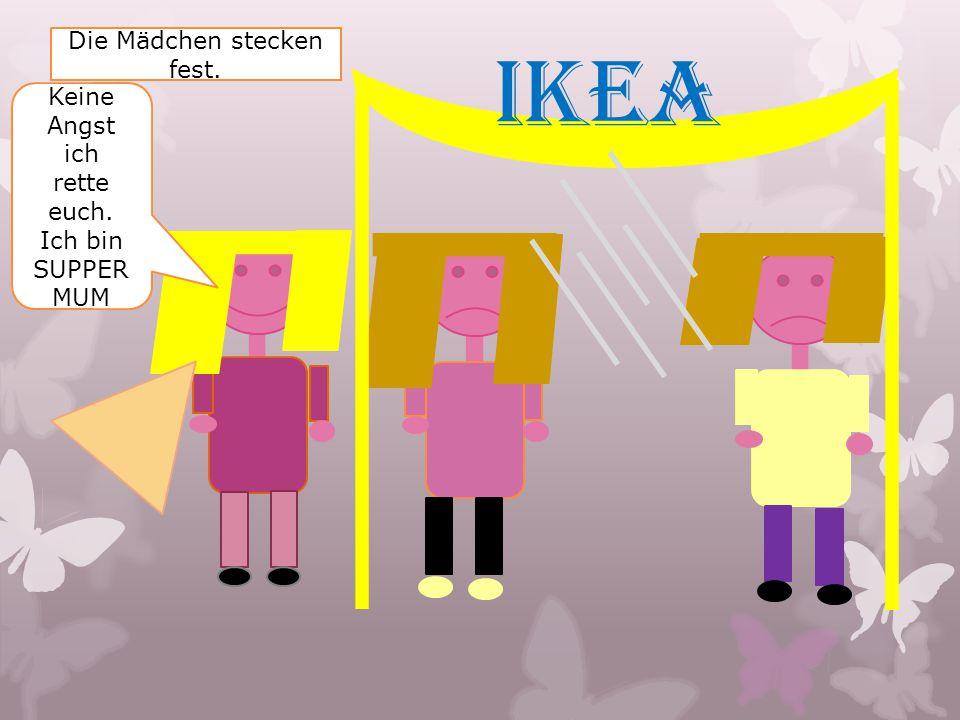 IKEA Keine Angst ich rette euch. Ich bin SUPPER MUM Die Mädchen stecken fest.