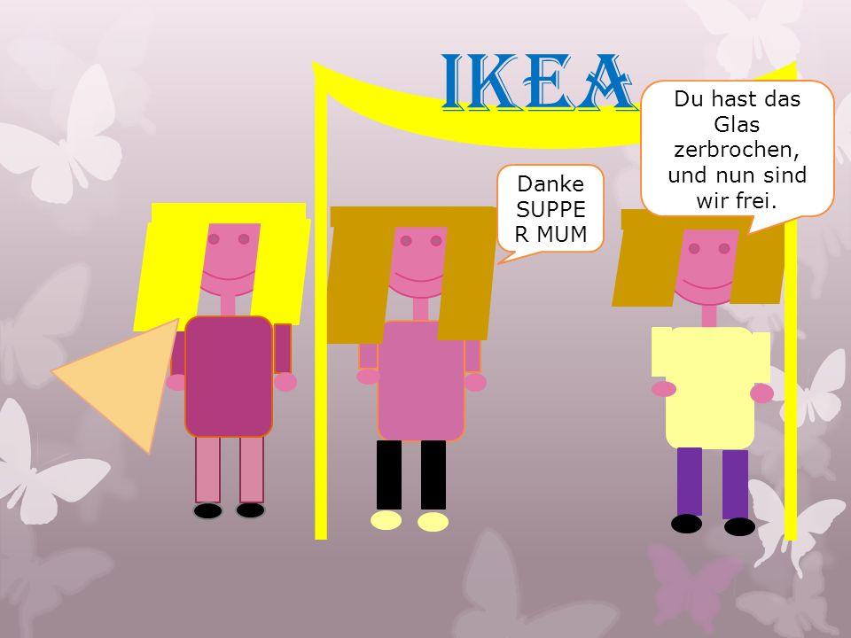 IKEA Danke SUPPE R MUM Du hast das Glas zerbrochen, und nun sind wir frei.