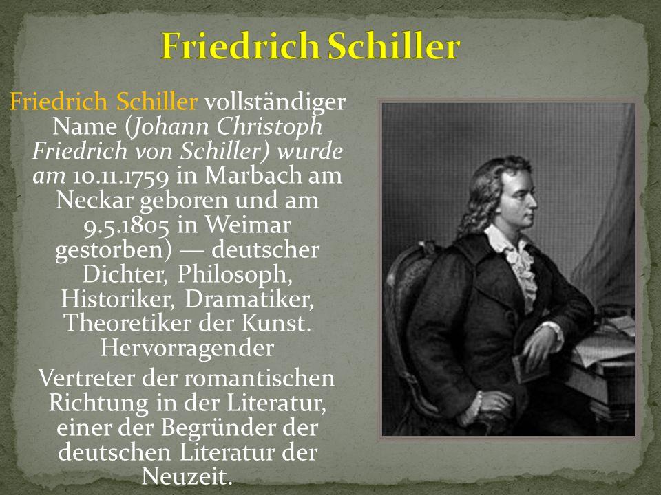 Friedrich Schiller vollständiger Name (Johann Christoph Friedrich von Schiller) wurde am 10.11.1759 in Marbach am Neckar geboren und am 9.5.1805 in We
