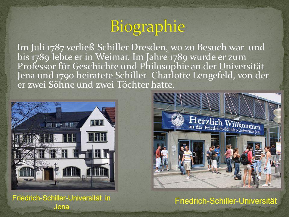 Im Juli 1787 verließ Schiller Dresden, wo zu Besuch war und bis 1789 lebte er in Weimar. Im Jahre 1789 wurde er zum Professor für Geschichte und Philo