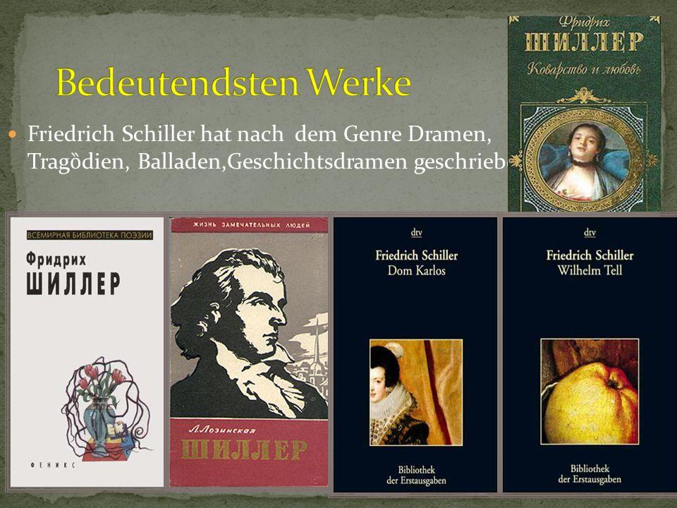 Friedrich Schiller hat nach dem Genre Dramen, Trag ȍ dien, Balladen,Geschichtsdramen geschrieben.