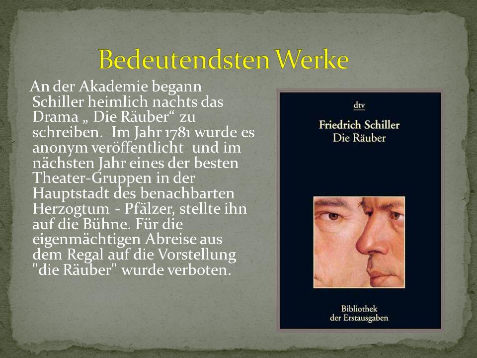 """An der Akademie begann Schiller heimlich nachts das Drama """" Die Räuber"""" zu schreiben. Im Jahr 1781 wurde es anonym veröffentlicht und im nächsten Jahr"""