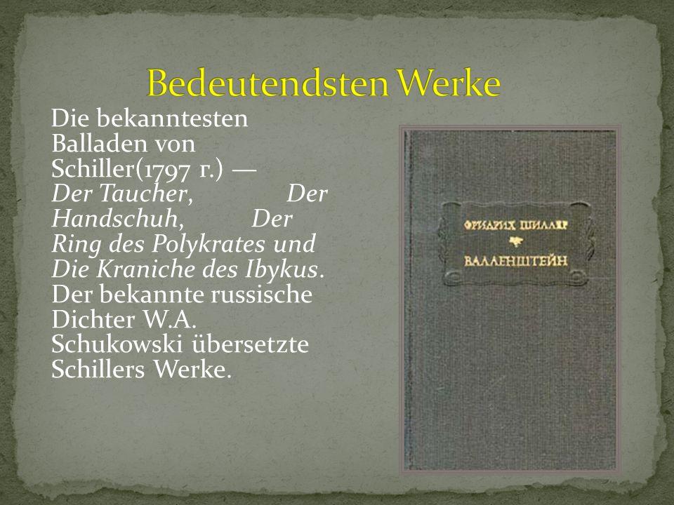Die bekanntesten Balladen von Schiller(1797 г.) — Der Taucher, Der Handschuh, Der Ring des Polykrates und Die Kraniche des Ibykus. Der bekannte russis