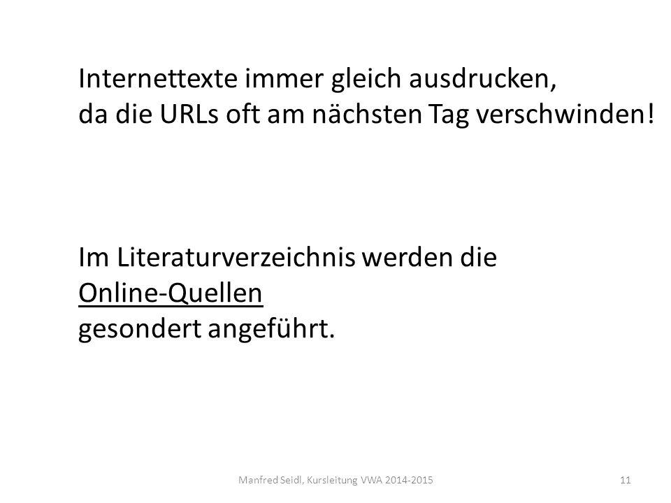 Manfred Seidl, Kursleitung VWA 2014-201511 Internettexte immer gleich ausdrucken, da die URLs oft am nächsten Tag verschwinden.