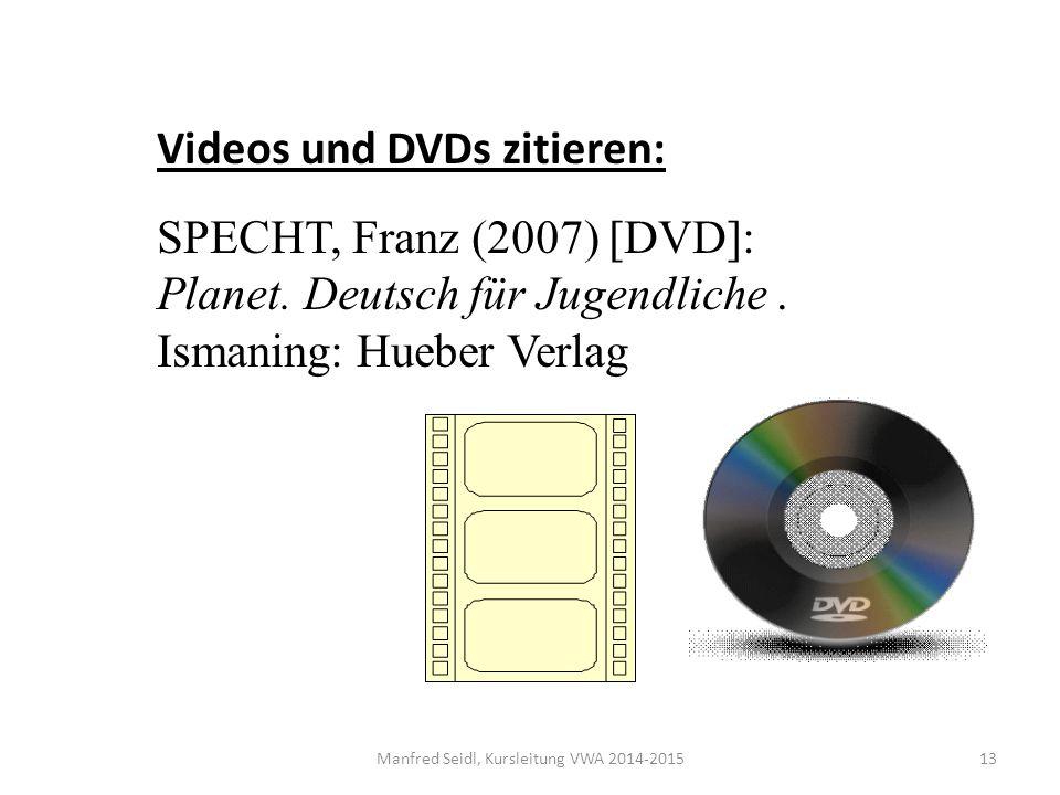 Manfred Seidl, Kursleitung VWA 2014-201513 Videos und DVDs zitieren: SPECHT, Franz (2007) [DVD]: Planet.