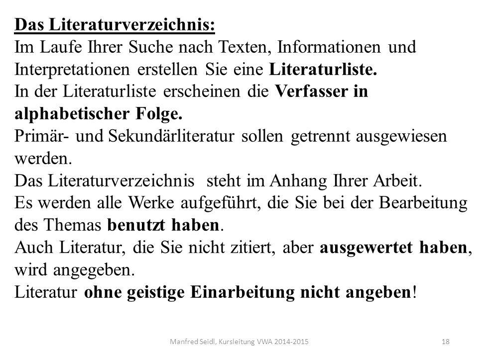 Manfred Seidl, Kursleitung VWA 2014-201518 Das Literaturverzeichnis: Im Laufe Ihrer Suche nach Texten, Informationen und Interpretationen erstellen Sie eine Literaturliste.
