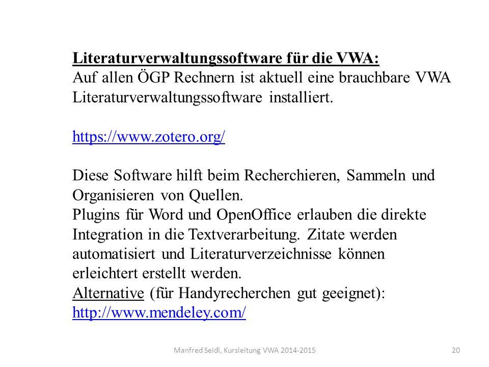 Manfred Seidl, Kursleitung VWA 2014-201520 Literaturverwaltungssoftware für die VWA: Auf allen ÖGP Rechnern ist aktuell eine brauchbare VWA Literaturverwaltungssoftware installiert.