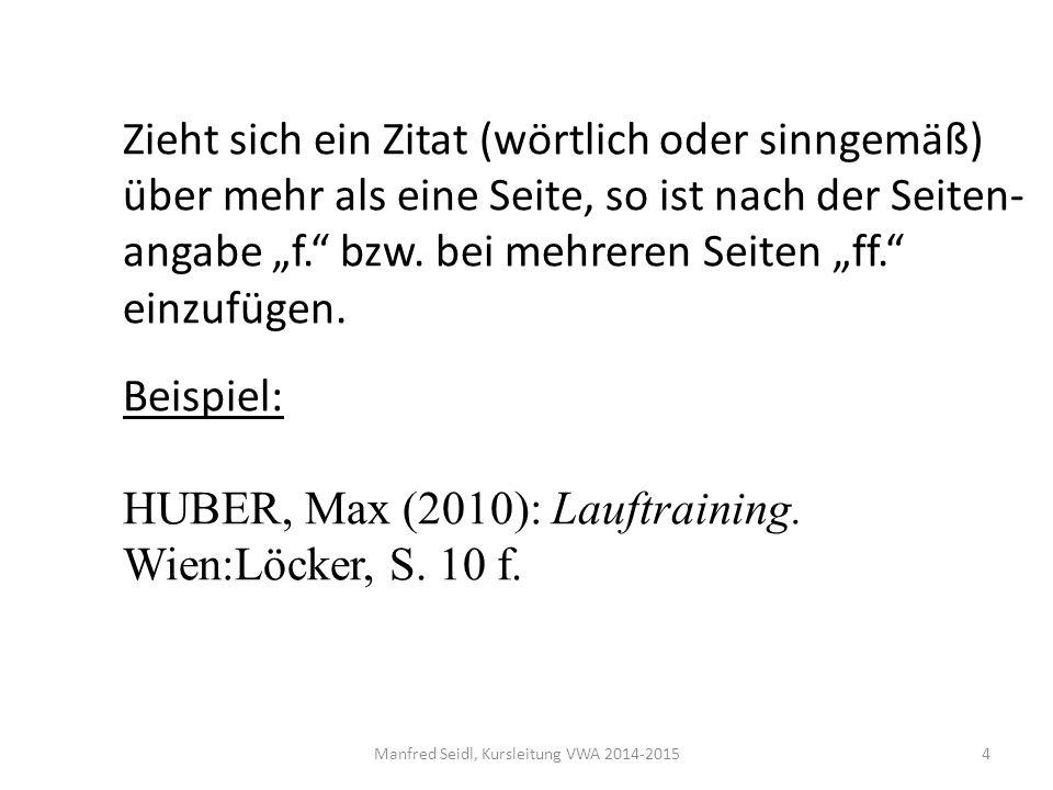"""Manfred Seidl, Kursleitung VWA 2014-20154 Zieht sich ein Zitat (wörtlich oder sinngemäß) über mehr als eine Seite, so ist nach der Seiten- angabe """"f. bzw."""