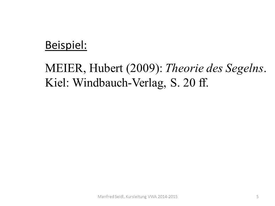 Manfred Seidl, Kursleitung VWA 2014-20155 Beispiel: MEIER, Hubert (2009): Theorie des Segelns.