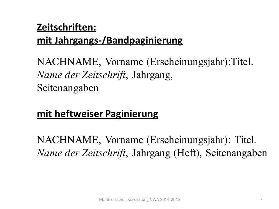 Zeitschriften: mit Jahrgangs-/Bandpaginierung NACHNAME, Vorname (Erscheinungsjahr):Titel.