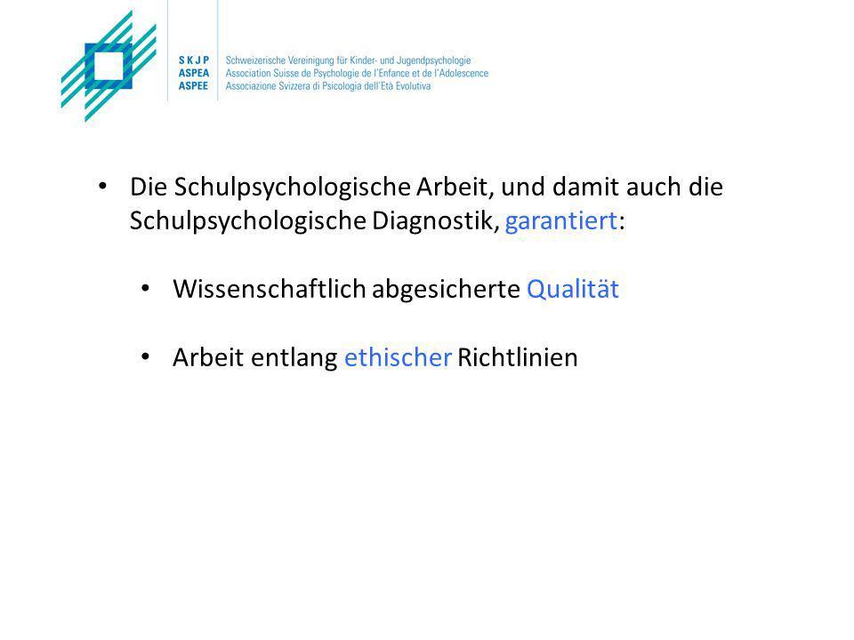 Die Schulpsychologische Arbeit, und damit auch die Schulpsychologische Diagnostik, garantiert: Wissenschaftlich abgesicherte Qualität Arbeit entlang ethischer Richtlinien