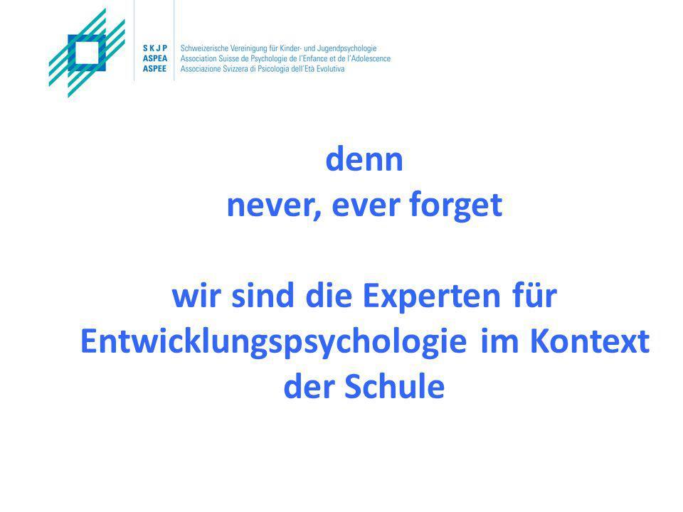 denn never, ever forget wir sind die Experten für Entwicklungspsychologie im Kontext der Schule