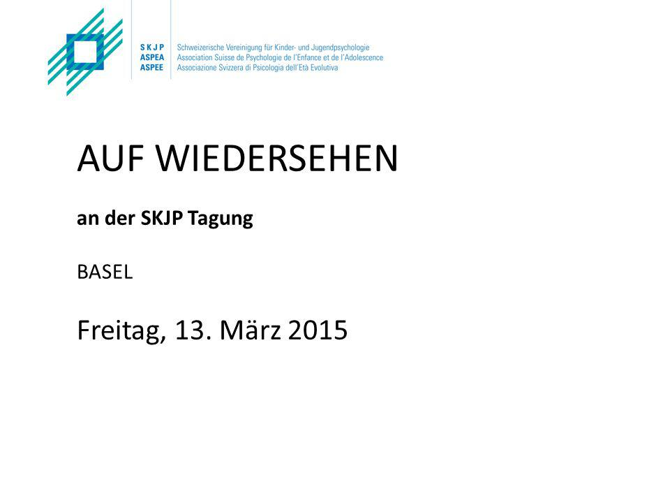 AUF WIEDERSEHEN an der SKJP Tagung BASEL Freitag, 13. März 2015
