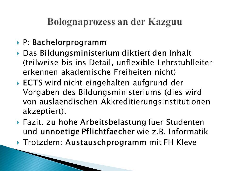  P: Bachelorprogramm  Das Bildungsministerium diktiert den Inhalt (teilweise bis ins Detail, unflexible Lehrstuhlleiter erkennen akademische Freihei