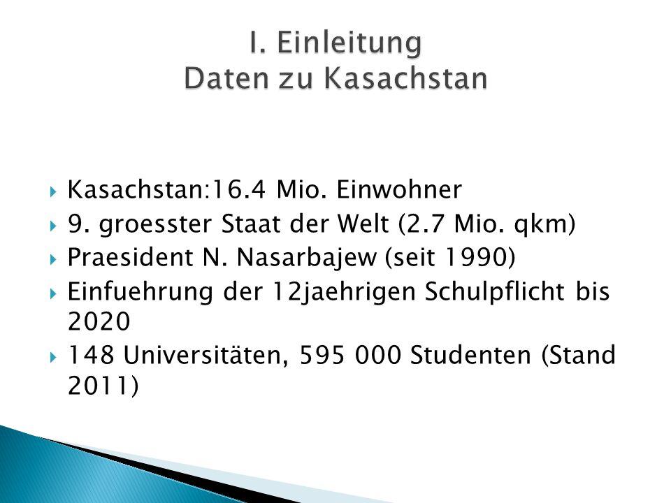  Kasachstan:16.4 Mio. Einwohner  9. groesster Staat der Welt (2.7 Mio. qkm)  Praesident N. Nasarbajew (seit 1990)  Einfuehrung der 12jaehrigen Sch