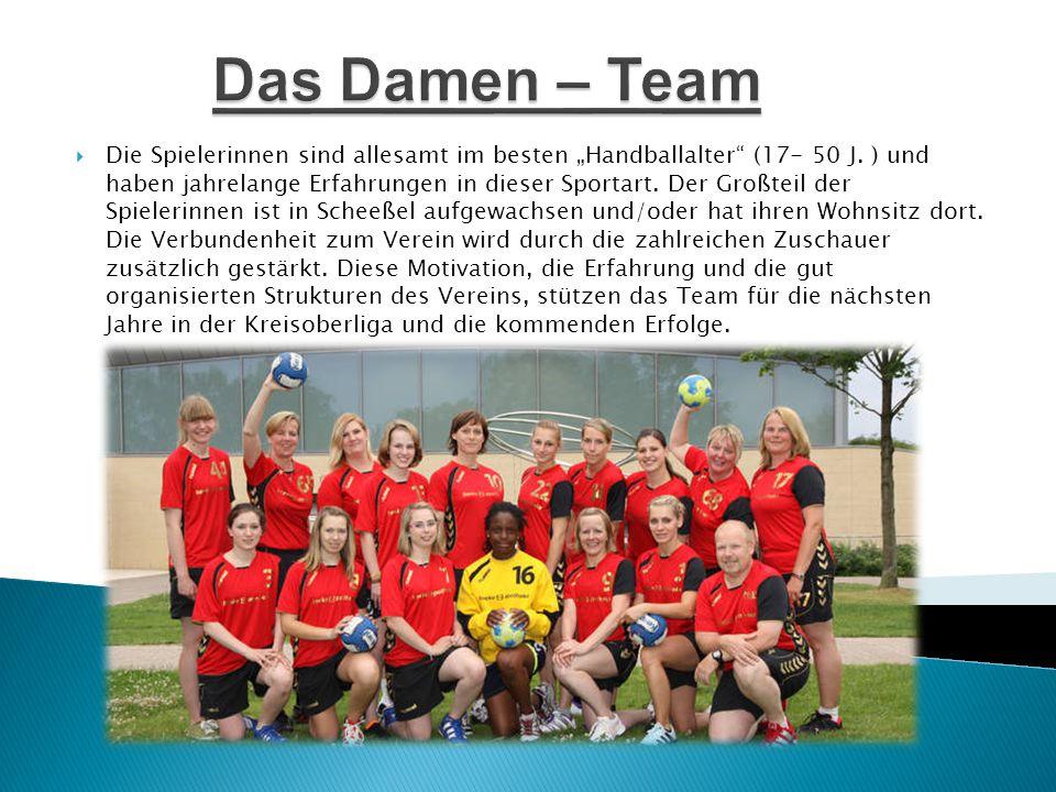 """ Die Spielerinnen sind allesamt im besten """"Handballalter"""" (17- 50 J. ) und haben jahrelange Erfahrungen in dieser Sportart. Der Großteil der Spieleri"""