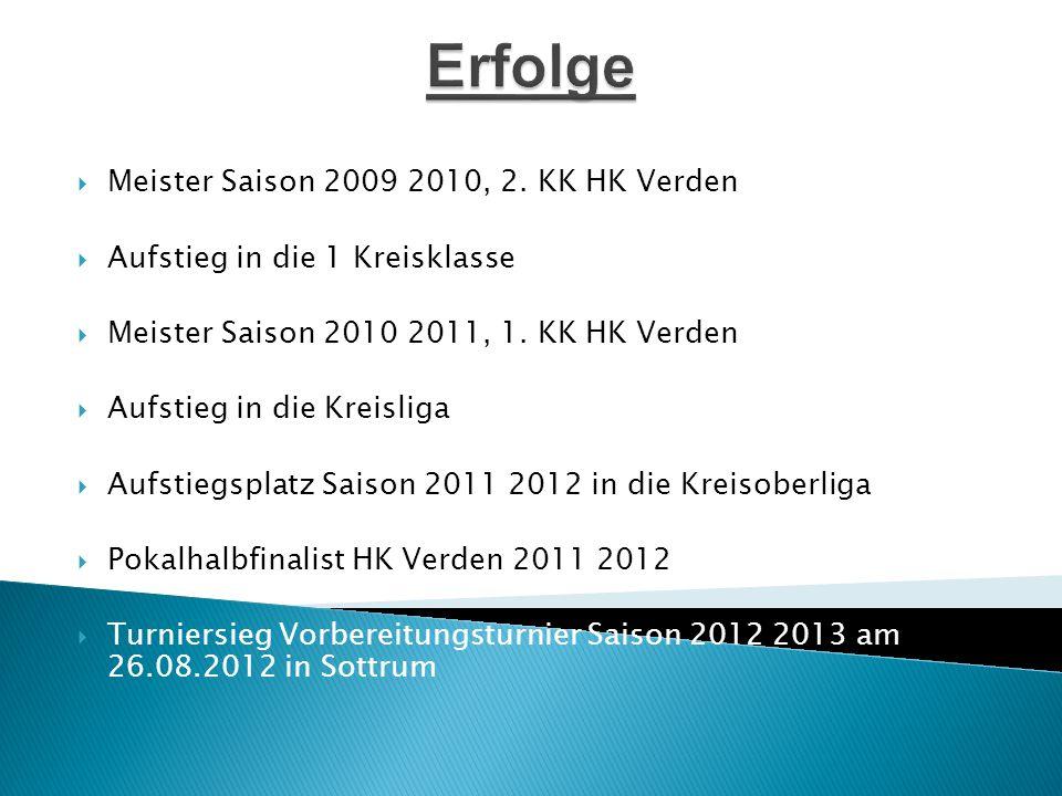  Meister Saison 2009 2010, 2. KK HK Verden  Aufstieg in die 1 Kreisklasse  Meister Saison 2010 2011, 1. KK HK Verden  Aufstieg in die Kreisliga 
