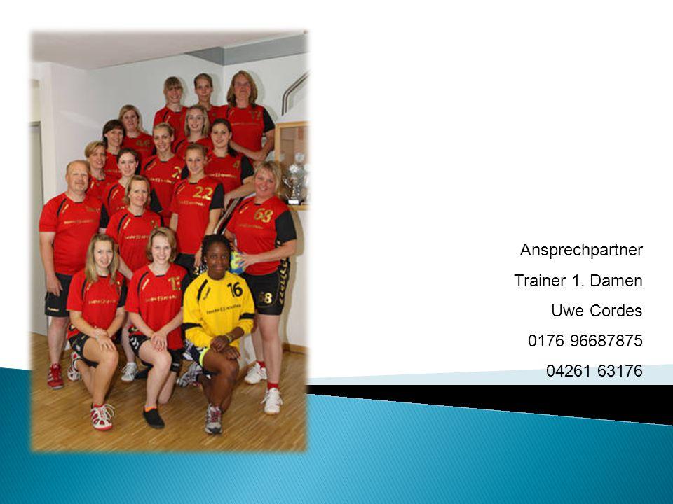 Ansprechpartner Trainer 1. Damen Uwe Cordes 0176 96687875 04261 63176